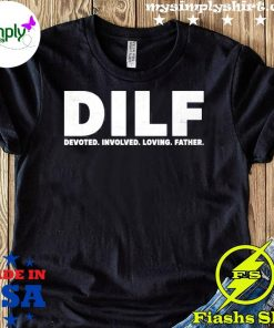 Dilf Devoted Involved Loving Father Shirt