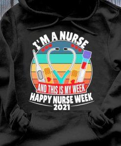 I'm A Nurse And This Is My Week Happy Nurse Week 2021 Shirt Hoodie