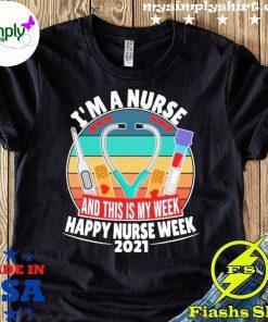 I'm A Nurse And This Is My Week Happy Nurse Week 2021 Shirt
