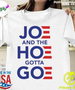 Joe And The Hoe Gotta Goe Shirt