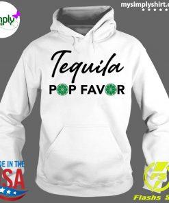 Tequila Pop Favor Shirt Hoodie
