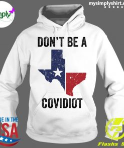 Texas Don't Be A Covidiot Shirt Hoodie